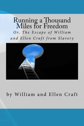 9781516911004: Running a Thousand Miles for Freedom: Or, The Escape of William and Ellen Craft from Slavery