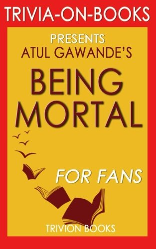 9781516913794: Trivia: Being Mortal: Medicine and What Matters in the End by Atul Gawande (Trivia-on-Books)
