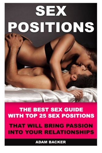 9781516914258: Sex positions: The best Sex Guide With Top 25 Sex Positions That Will Bring Passion Into Your Relationships: Sex Positions, Sex Guide, Sex Life, Sex Attract Men, To Be Amazing in The Bedroom