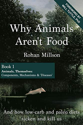 9781516915392: Why Animals Aren't Food, Book 1: Animals, Themselves: Components, Mechanisms & 'Diseases': Volume 1