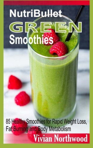 9781516915729: Nutribullet Green Smoothies: 85 Healthy Smoothies For Rapid Weight Loss, Fat Burning And Body Metabolism