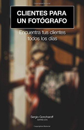 9781516916412: Clientes para un fotografo: Encuentra tus clientes todos los dias (Spanish Edition)