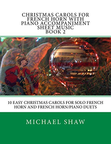 9781516916689: Christmas Carols For French Horn With Piano Accompaniment Sheet Music Book 2: 10 Easy Christmas Carols For Solo French Horn And French Horn/Piano Duets: Volume 2