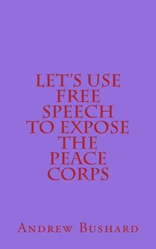 9781516916719: Let's Use Free Speech to Expose the Peace Corps