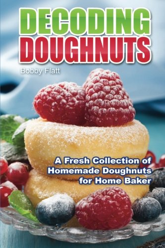 9781516917129: Decoding Doughnuts: A Fresh Collection of Homemade Doughnuts for Home Baker