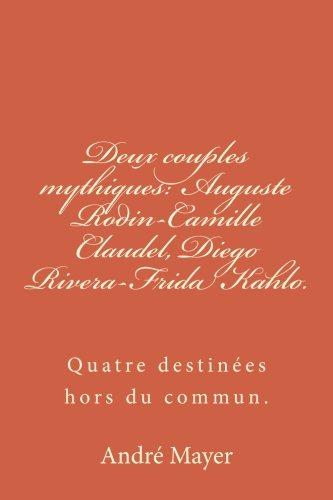 9781516917235: Deux couples mythiques: Auguste Rodin-Camille Claudel, Diego Rivera-Frida Kahlo.: Quatre destinées hors du commun.
