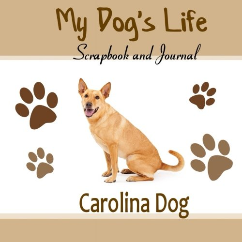 9781516917723: My Dog's Life Scrapbook and Journal Carolina Dog: Photo Journal, Keepsake Book and Record Keeper for your dog