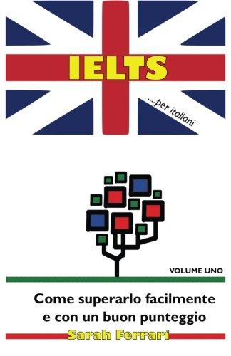 9781516918560: IELTS ...per italiani: Come superarlo facilmente e con un buon punteggio (IELTS ...per italiani: Speaking - Writing) (Volume 1) (Italian Edition)