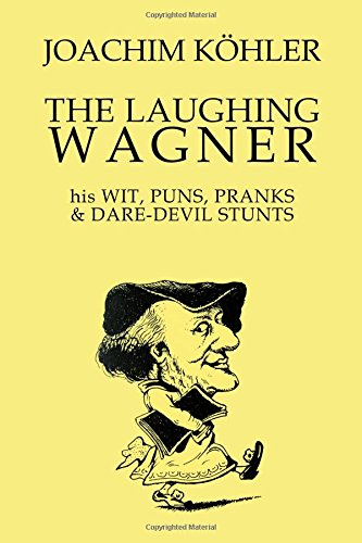 9781516919390: The Laughing Wagner: his Wit, Puns, Pranks & Dare-Devil Stunts