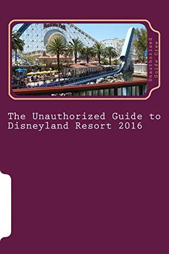 9781516919413: The Unauthorized Guide to Disneyland Resort 2016