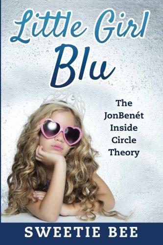 Little Girl Blu The JonBenet: Inside Circle Theory: Bee, Sweetie