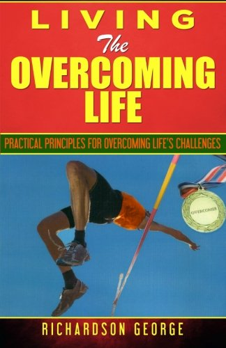 9781516922512: Living The Overcoming Life: Practical Principles For Overcoming Life's Challenges
