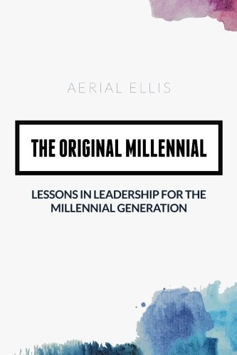 The Original Millennial: Lessons in Leadership for the Millennial Generation: Aerial Ellis