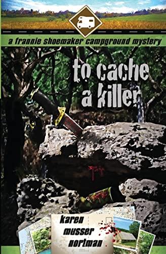 To Cache a Killer (The Frannie Shoemaker Campground Mysteries) (Volume 5): Karen Musser Nortman; ...