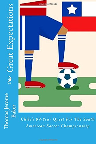 9781516922727: Great Expectations: Chile's 99-Year Quest For The South American Soccer Championship