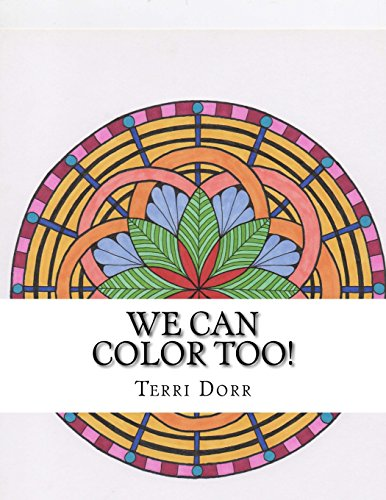 We Can Color Too!: A Coloring Book for Grown Ups: Terri Lynn Dorr