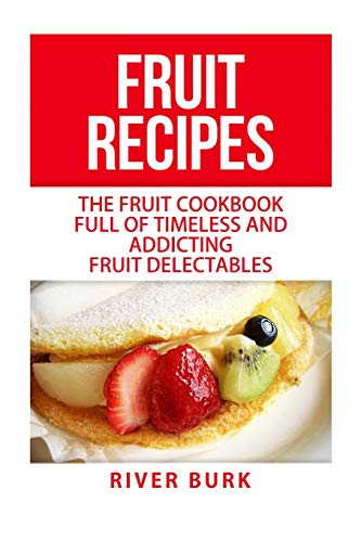 9781516923397: Fruit Recipes: The Fruit Cookbook Full of Timeless and Addicting Fruit Delectables