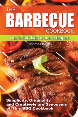 9781516925285: The Barbecue Cook Book: Simplicity, originality, and creatively are synonyms of this BBQ Cookbook. A fantastic barbecue Bible.