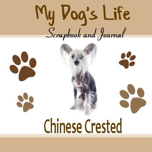 9781516925933: My Dog's Life Scrapbook and Journal Chinese Crested: Photo Journal, Keepsake Book and Record Keeper for your dog