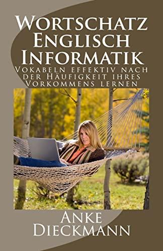 9781516927487: Wortschatz Englisch Informatik: Vokabeln effektiv nach der Häufigkeit ihres Vorkommens lernen (German Edition)