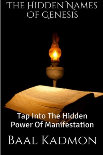 9781516930128: The Hidden Names Of Genesis: Tap Into The Hidden Power Of Manifestation (Sacred Names) (Volume 4)