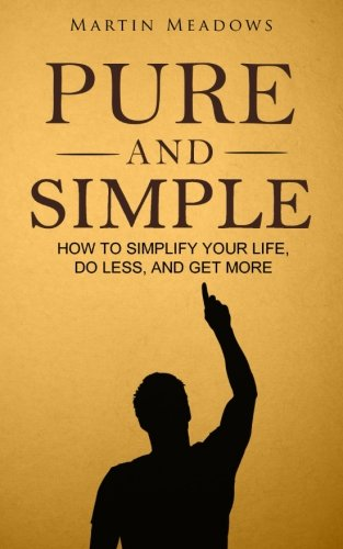 9781516931583: Pure and Simple: How to Simplify Your Life, Do Less, and Get More
