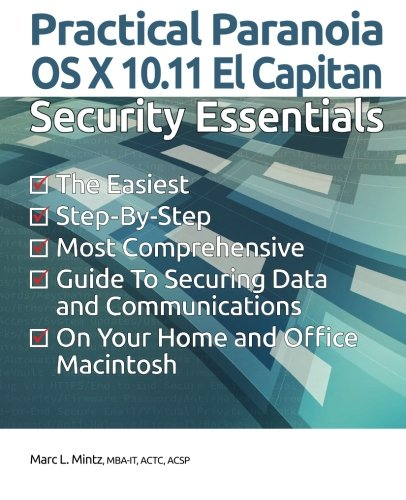 Practical Paranoia: OS X 10.11 Security Essentials: Marc L. Mintz