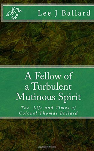 9781516932641: A Fellow of a Turbulent Mutinous Spirit: The Life and Times of Colonel Thomas Ballard