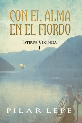 9781516934034: Con el alma en el fiordo (Estirpe Vikinga) (Volume 1) (Spanish Edition)