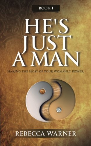 9781516934560: He's Just a Man: Making the Most of Your Womanly Power