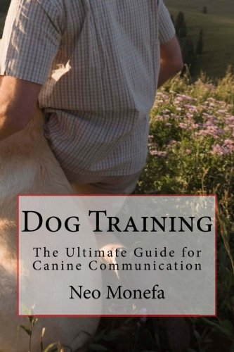 Dog Training: The Ultimate Guide for Canine Communication (Dog Training Secrets- Dog Training Guide...
