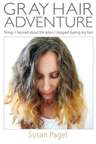 9781516936236: Gray Hair Adventure: Things I Learned About Life When I Stopped Dyeing My Hair