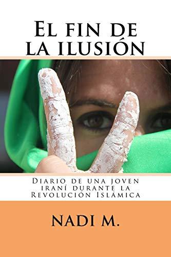 9781516939398: El fin de la ilusión: Diario de una joven iraní durante la Revolución Islámica