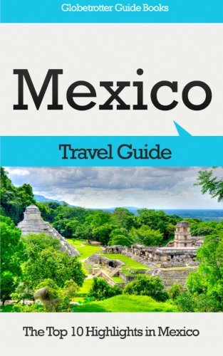 9781516940158: Mexico Travel Guide: The Top 10 Highlights in Mexico (Globetrotter Guide Books)