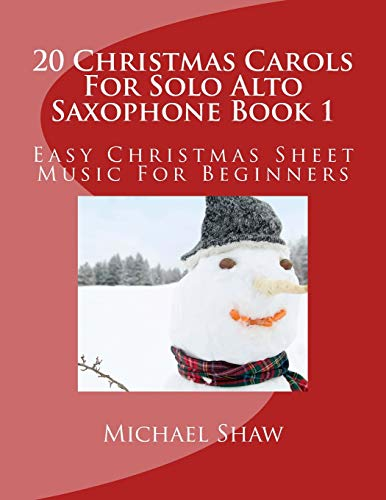 20 Christmas Carols For Solo Alto Saxophone Book 1: Easy Christmas Sheet Music For Beginners (...