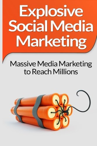 9781516940479: Social Media Marketing: Explosive Social Media Marketing And Social Media Strategy Using Facebook, Twitter, Instagram And More!
