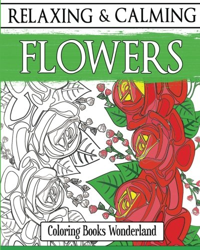9781516940707: Relaxing and Calming Flowers - Coloring Books For Grownups (Volume 1)