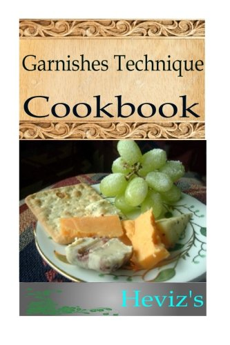 9781516941445: Garnishes Technique 101. Delicious, Nutritious, Low Budget, Mouth watering Garnishes Technique Cookbook