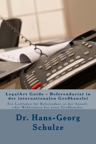 9781516942350: LegalArt Guide - Referendariat in der internationalen Großkanzlei: Ein Leitfaden für Referendare in der Anwalt- oder Wahlstation bei einer Großkanzlei.