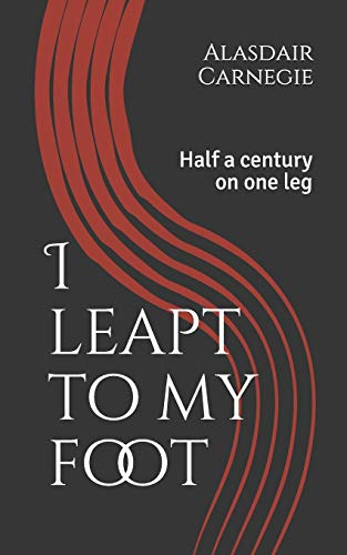 9781516943319: I leapt to my foot: Half a century on one leg