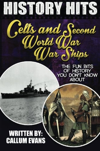9781516944095: The Fun Bits Of History You Don't Know About CELTS AND SECOND WORLD WAR WARSHIPS: Illustrated Fun Learning For Kids (History Hits)