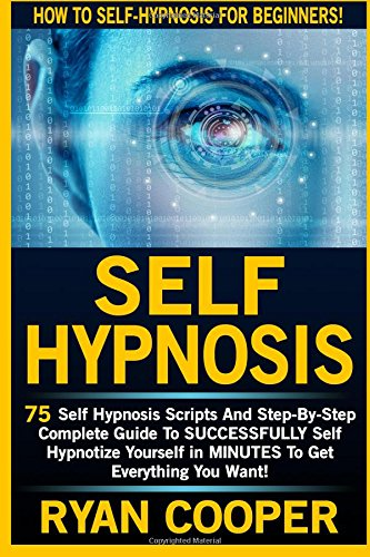 Self Hypnosis: 75 Self Hypnosis Scripts And Step-By-Step Complete Guide To SUCCESSFULY Self ...