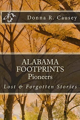 ALABAMA FOOTPRINTS Pioneers: Lost & Forgotten Stories (Volume 3): Donna R Causey
