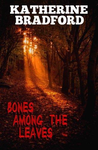Bones Among the Leaves (Paperback): Katherine MacKenzie Bradford