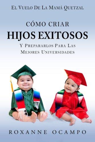 9781516947072: El Vuelo de la Mama Quetzal: Como Criar Hijos Exitosos y Prepararlos para las Mejores Universidades (Spanish Edition)