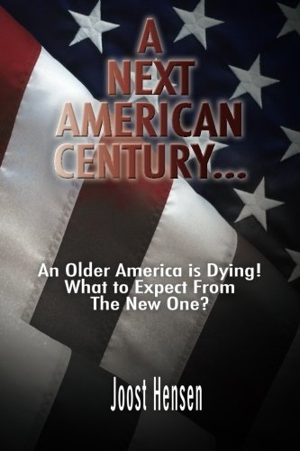 9781516948109: A Next American Century...: An Older America is Dying! What to Expect From The New One?