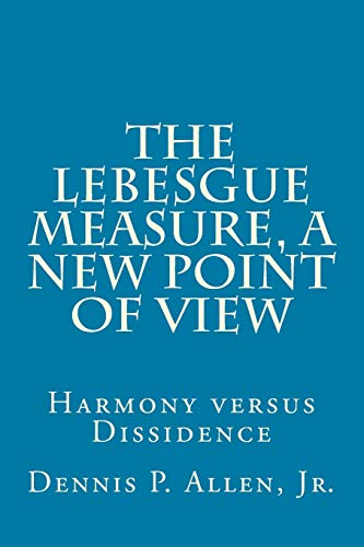 9781516948673: The Lebesgue Measure, a New Point of View: Harmony versus Dissidence