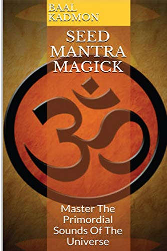 9781516950508: Seed Mantra Magick: Master The Primordial Sounds Of The Universe: Volume 3 (Mantra Magick Series)
