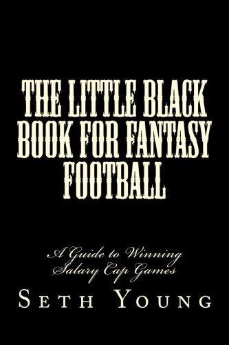 The Little Black Book for Fantasy Football: A Guide to Winning Salary Cap Games: Seth Young