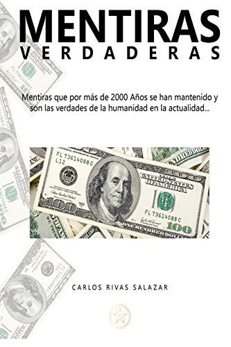 9781516957262: Mentiras Verdaderas: Mentiras que por más de 2000 años se han mantenido y son las verdades de la humanidad en la actualidad (Spanish Edition)